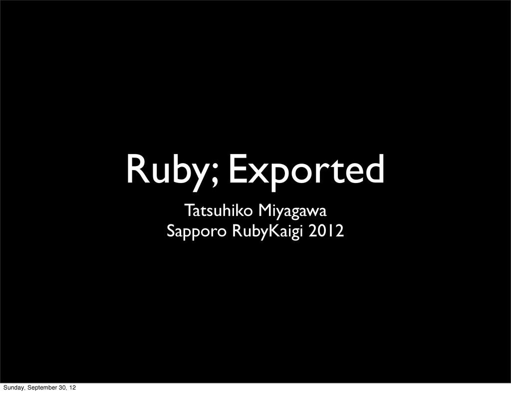 Ruby; Exported Tatsuhiko Miyagawa Sapporo RubyK...