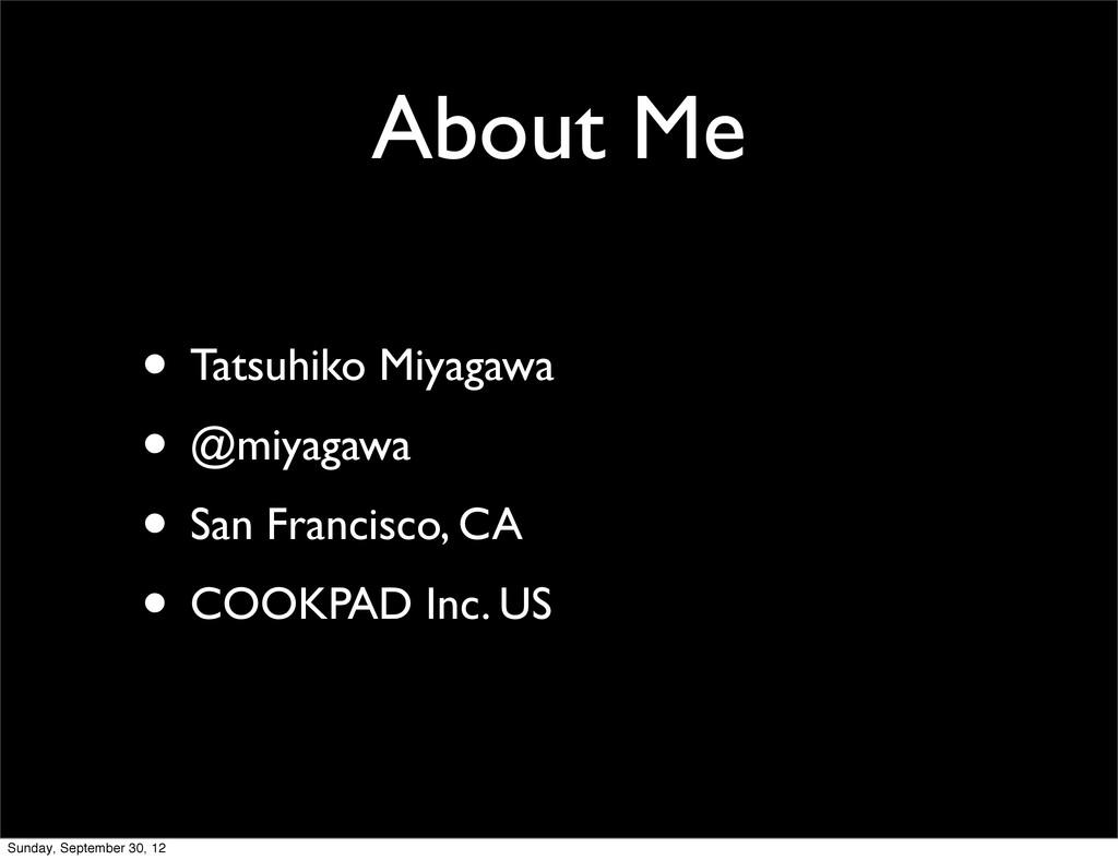 About Me • Tatsuhiko Miyagawa • @miyagawa • San...
