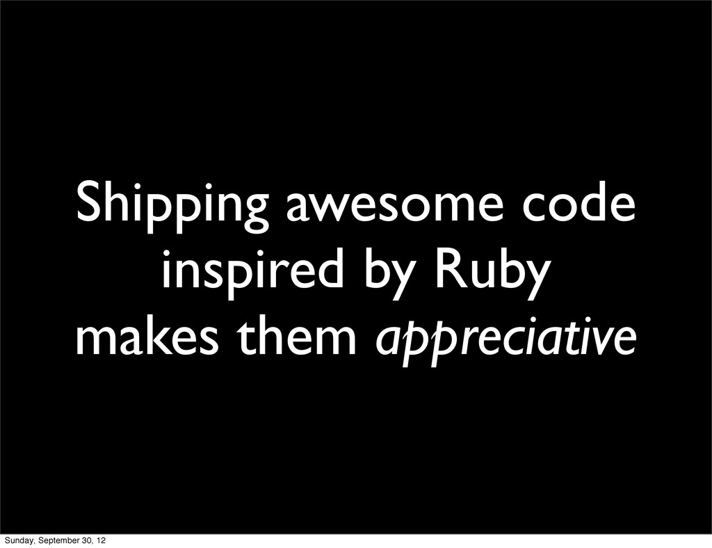 Shipping awesome code inspired by Ruby makes th...