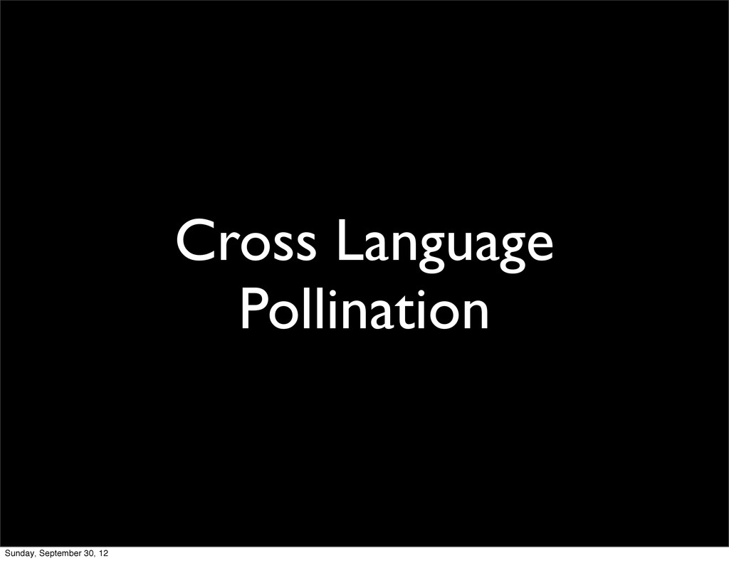 Cross Language Pollination Sunday, September 30...