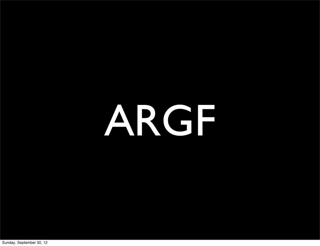 ARGF Sunday, September 30, 12