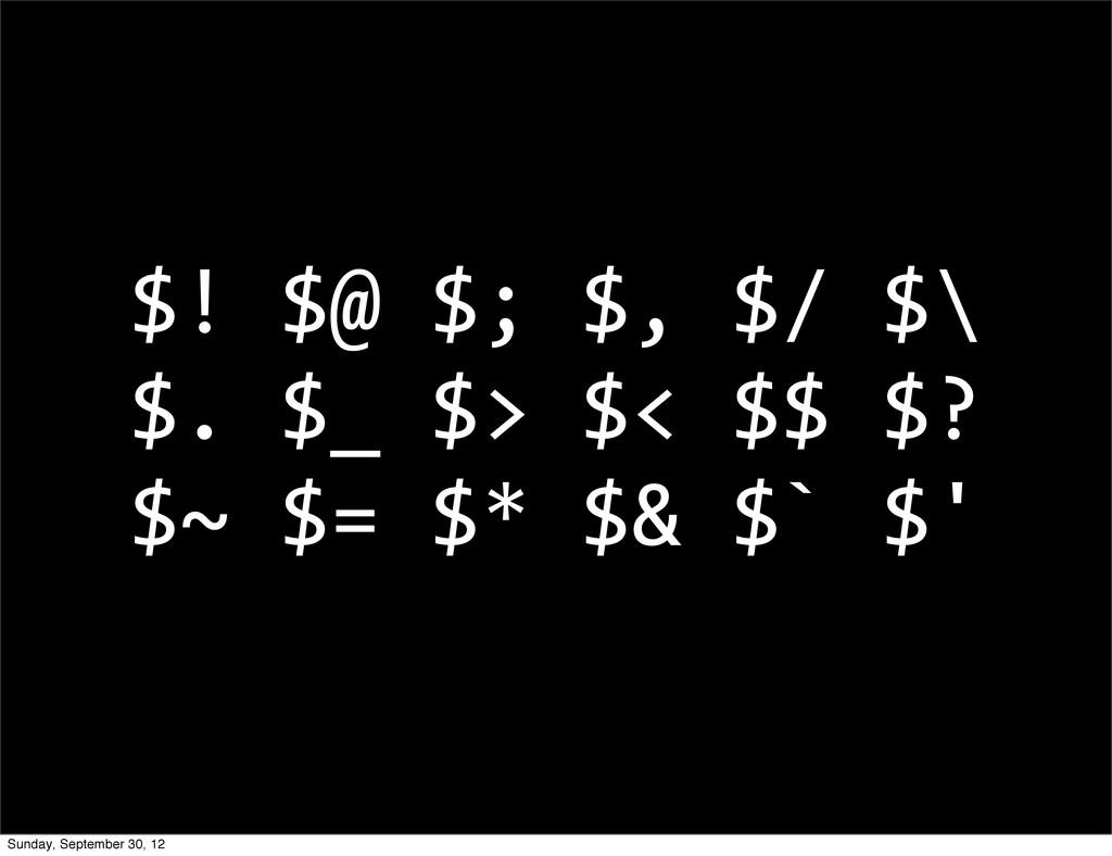 $! $@ $; $, $/ $\ $. $_ $>...