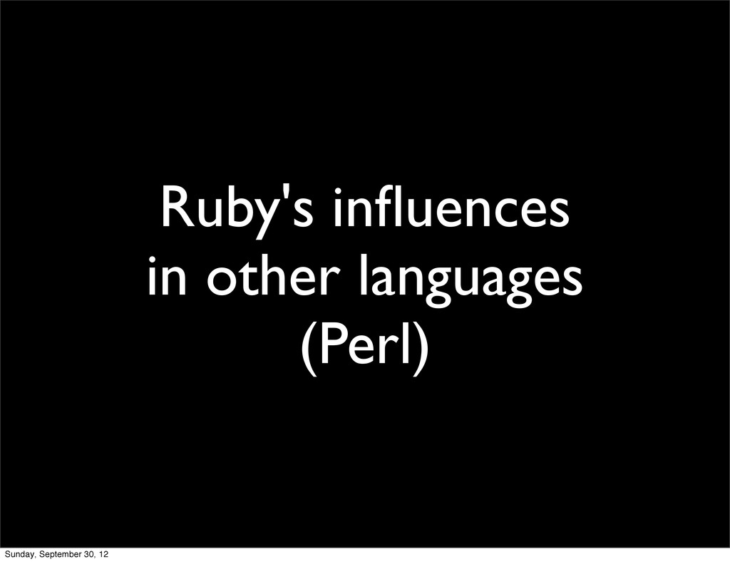 Ruby's influences in other languages (Perl) Sund...