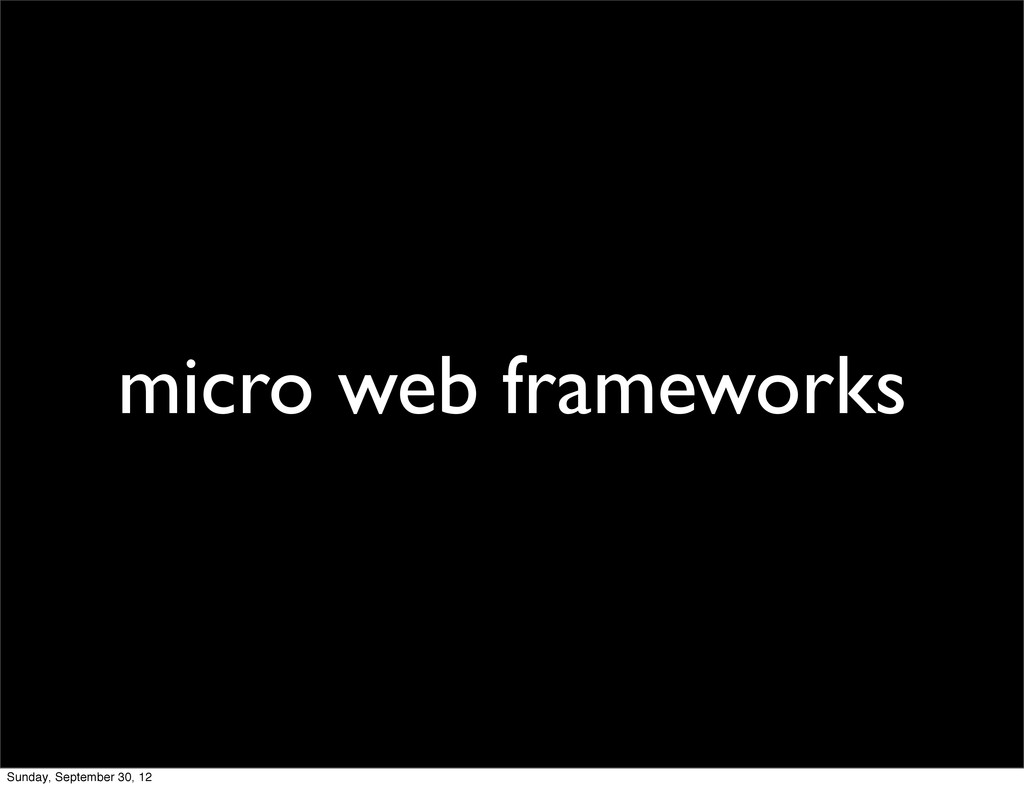 micro web frameworks Sunday, September 30, 12