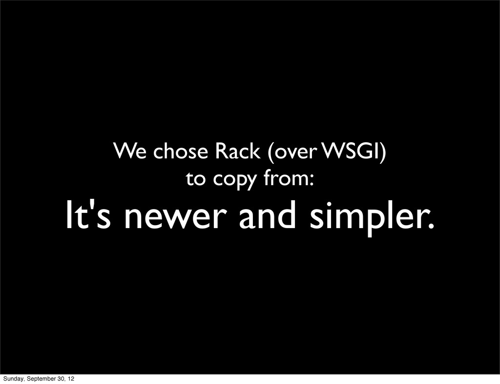 We chose Rack (over WSGI) to copy from: It's ne...