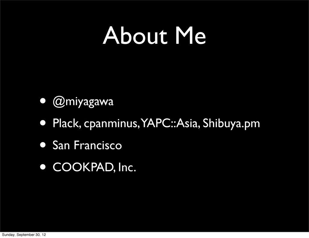 About Me • @miyagawa • Plack, cpanminus, YAPC::...