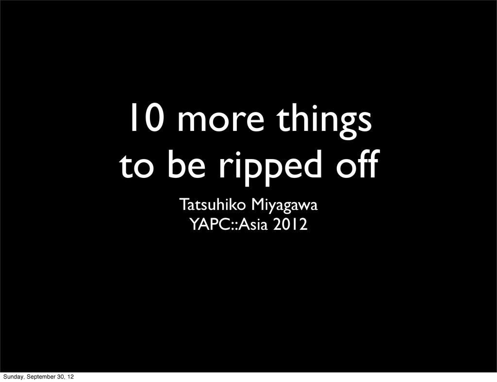 10 more things to be ripped off Tatsuhiko Miyag...