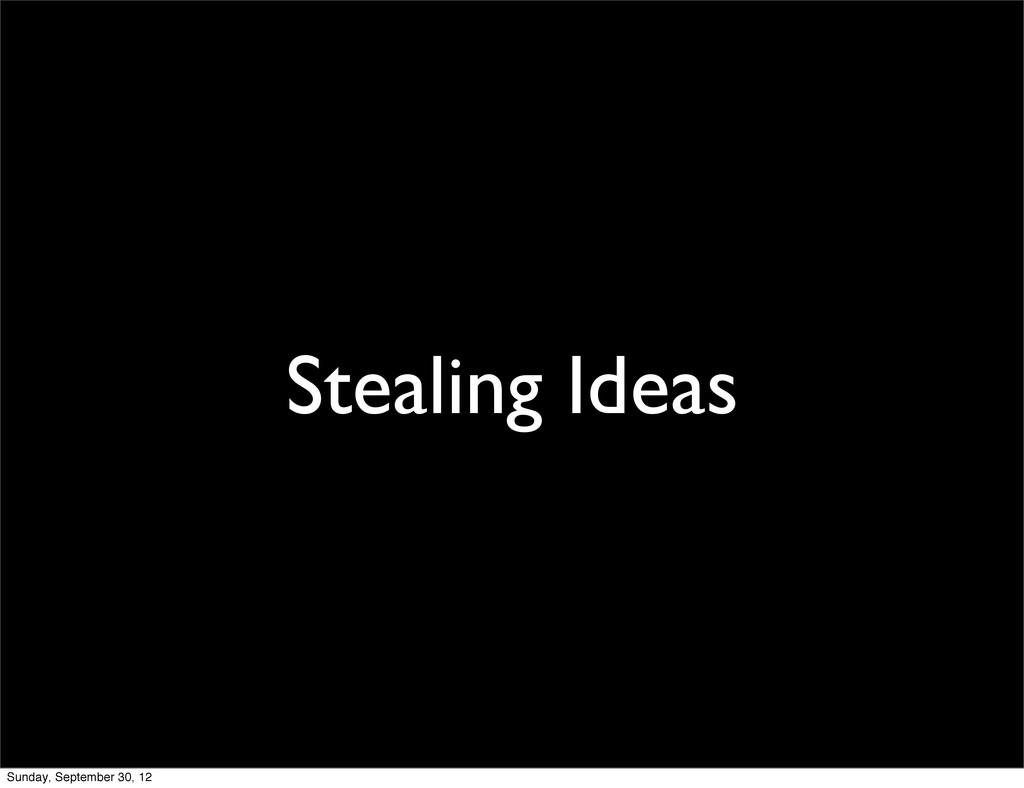 Stealing Ideas Sunday, September 30, 12
