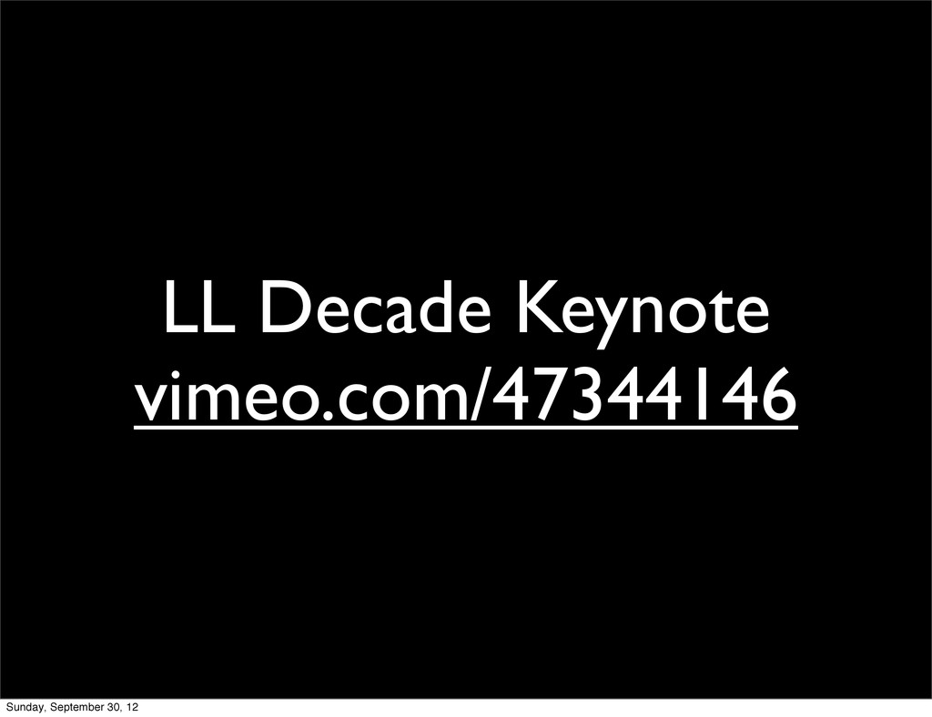 LL Decade Keynote vimeo.com/47344146 Sunday, Se...