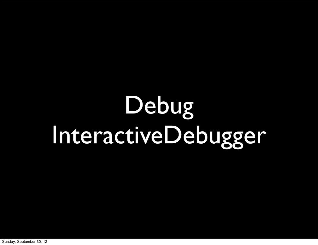 Debug InteractiveDebugger Sunday, September 30,...