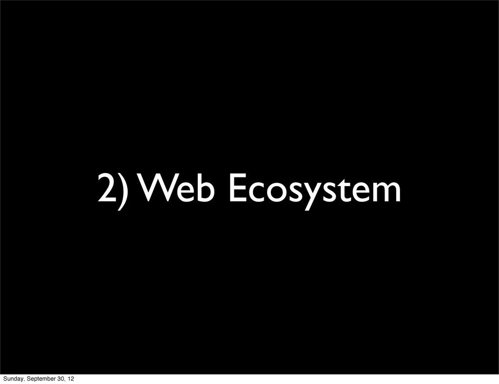 2) Web Ecosystem Sunday, September 30, 12