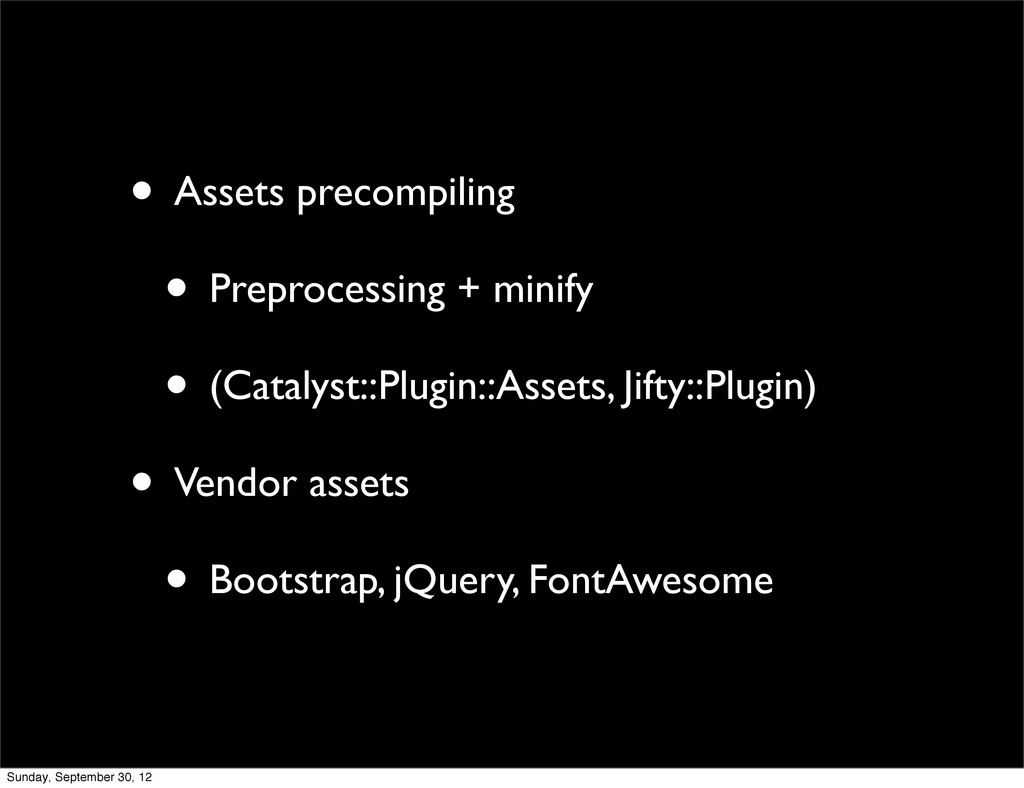 • Assets precompiling • Preprocessing + minify ...