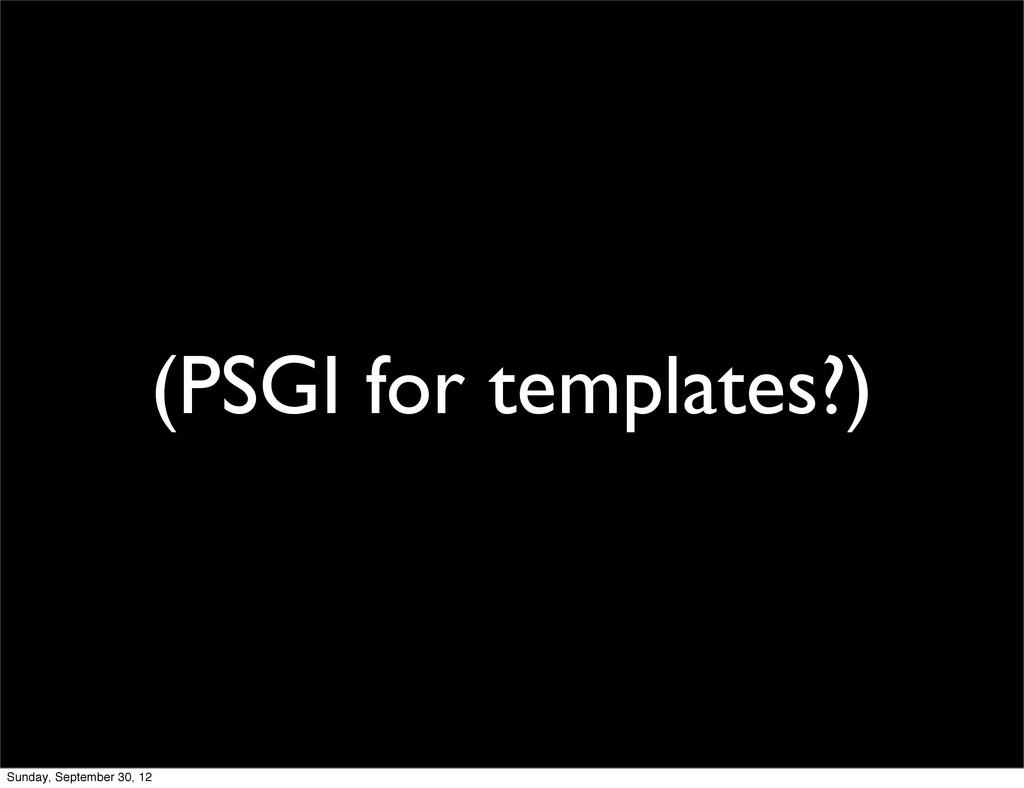 (PSGI for templates?) Sunday, September 30, 12