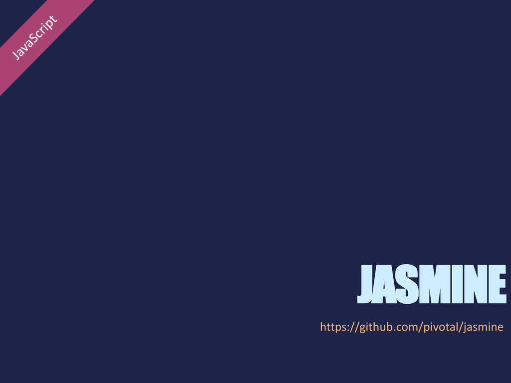 JASMINE https://github.com/pivotal/jasmine