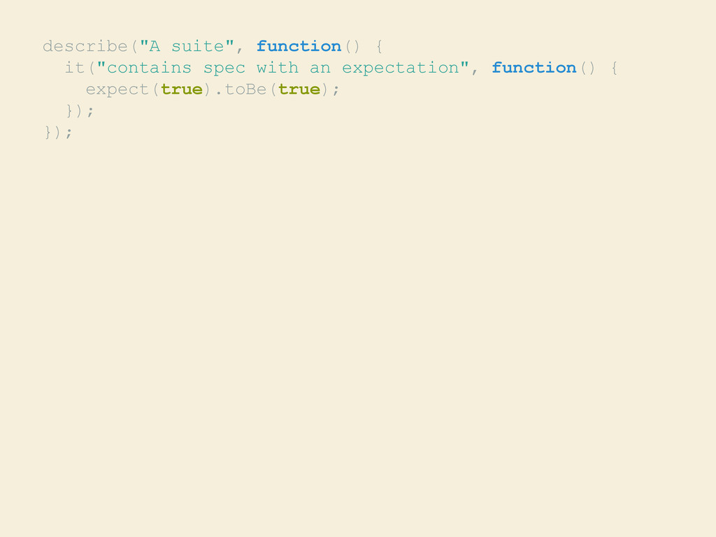 "describe(""A suite"", function() { it(""contains s..."