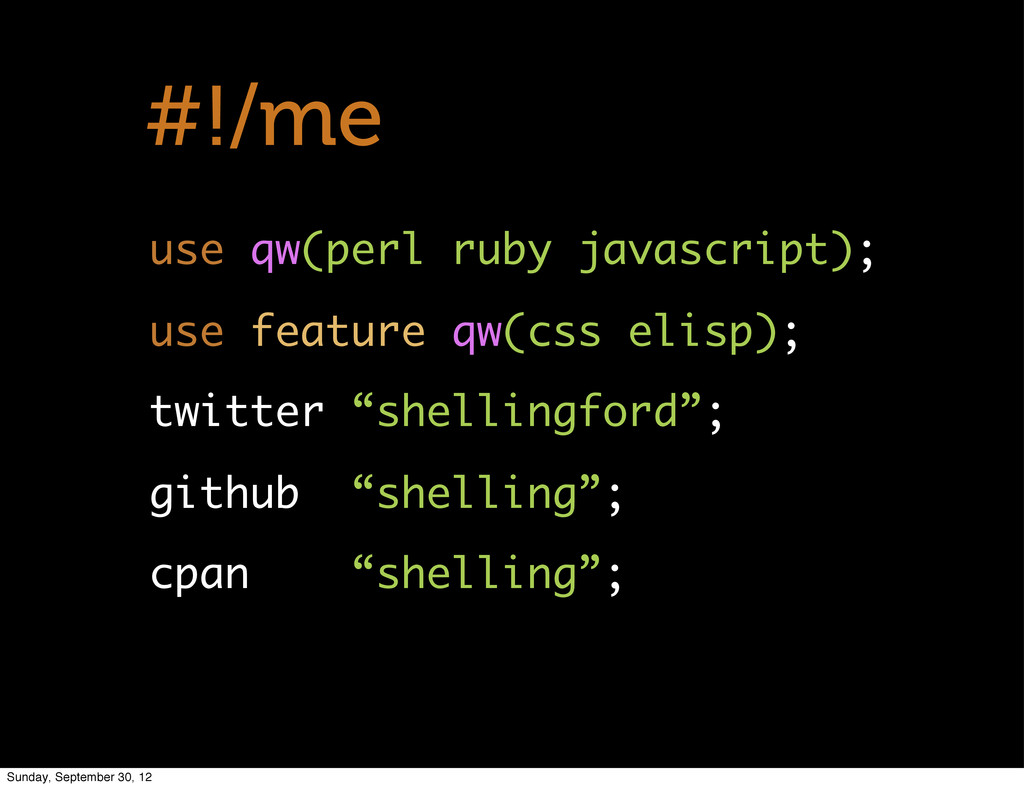 #!/me use qw(perl ruby javascript); use feature...