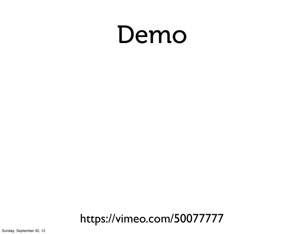 Demo https://vimeo.com/50077777 Sunday, Septemb...