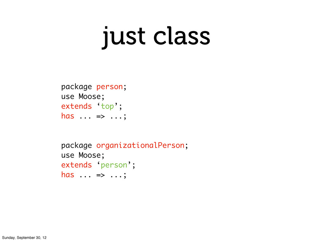 just class package person; use Moose; extends '...