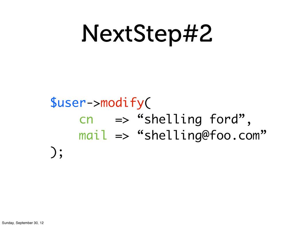 "NextStep#2 $user->modify( cn => ""shelling ford""..."