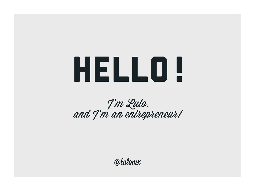 hello! I'm Lulo, and I'm an entrepreneur! @lulo...