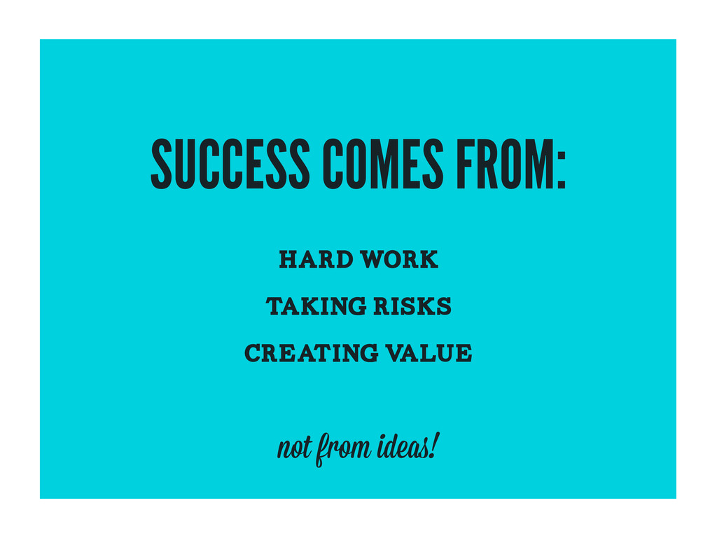 SUCCESS COMES FROM: HARD WORK TAKING RISKS CREA...
