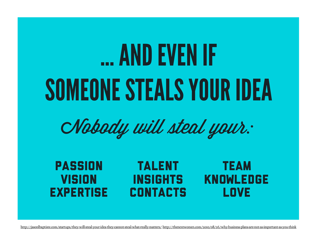 ... AND EVEN IF SOMEONE STEALS YOUR IDEA Nobody...