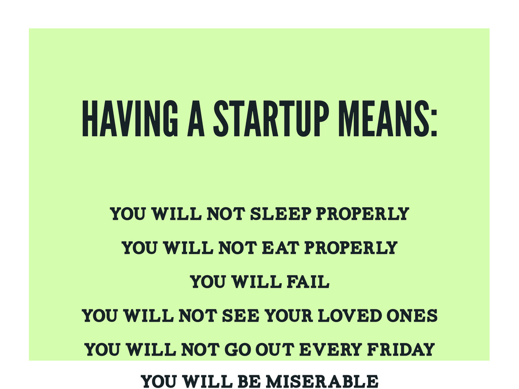 HAVING A STARTUP MEANS: YOU WILL NOT SLEEP PROP...