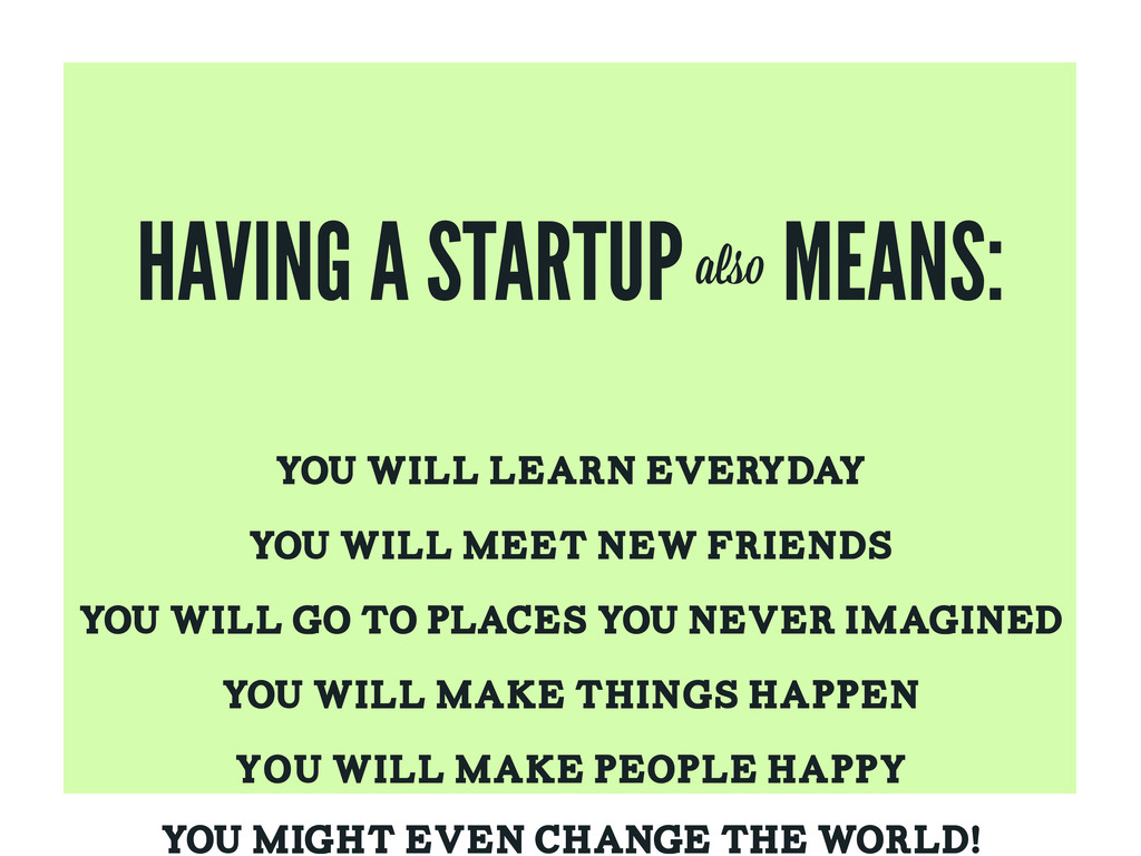 HAVING A STARTUP MEANS: YOU WILL LEARN EVERYDAY...