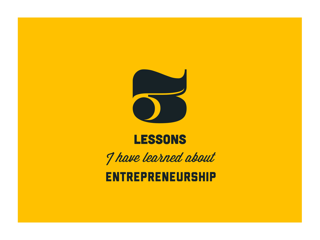 3 lessons I have learned about entrepreneurship