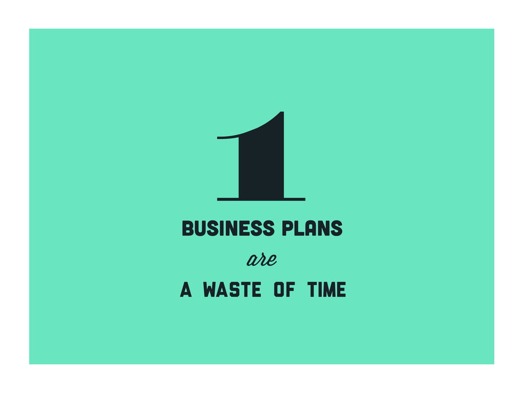 1 business plans are a waste of time
