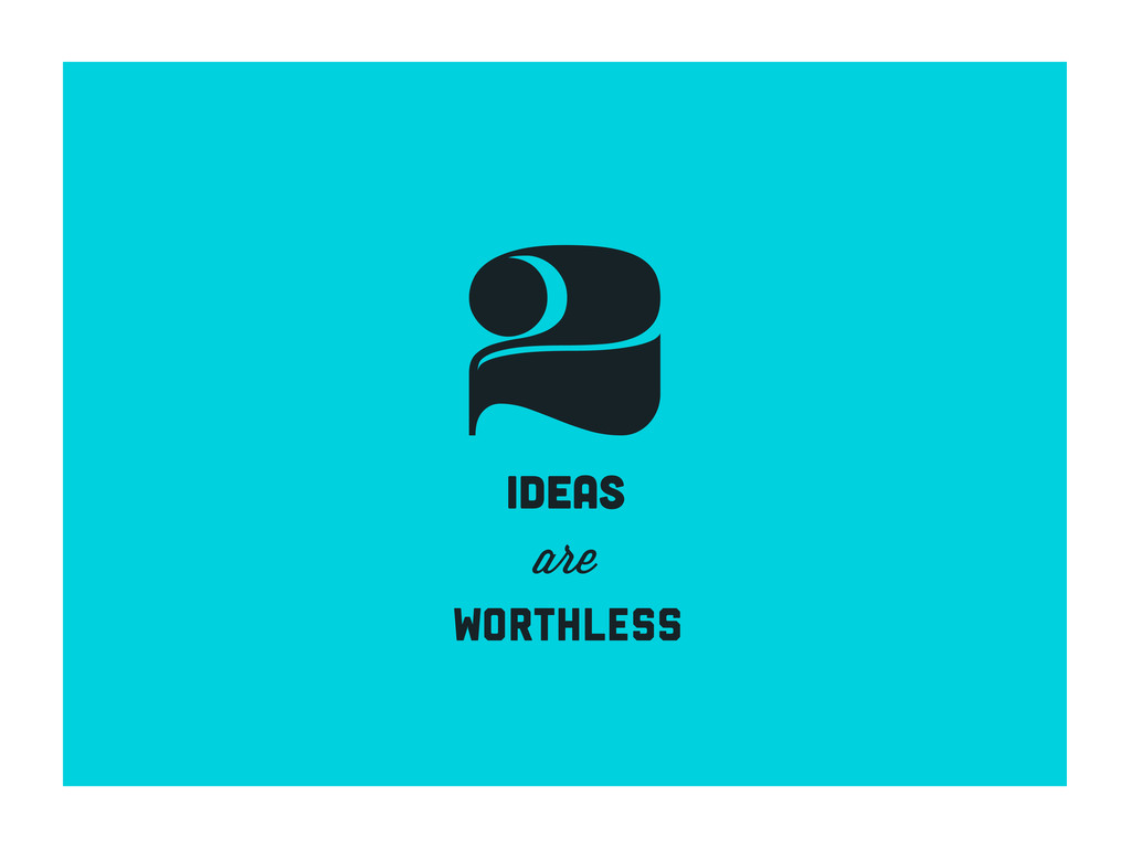 2 ideas are worthless