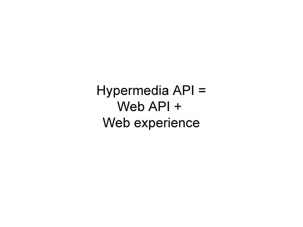 Hypermedia API = Web API + Web experience