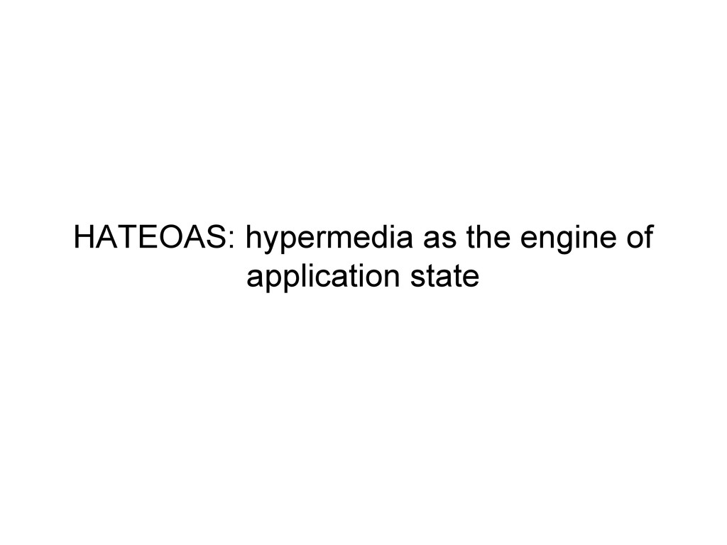 HATEOAS: hypermedia as the engine of applicatio...