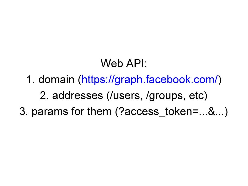 Web API: 1. domain (https://graph.facebook.com/...