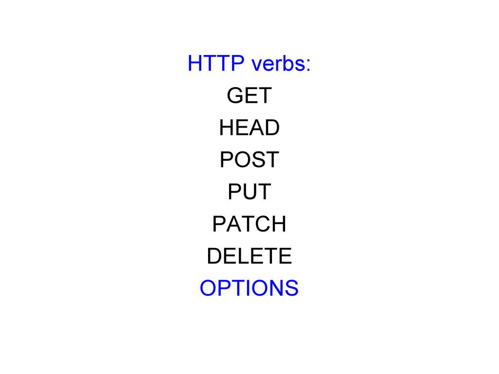HTTP verbs: GET HEAD POST PUT PATCH DELETE OPTI...