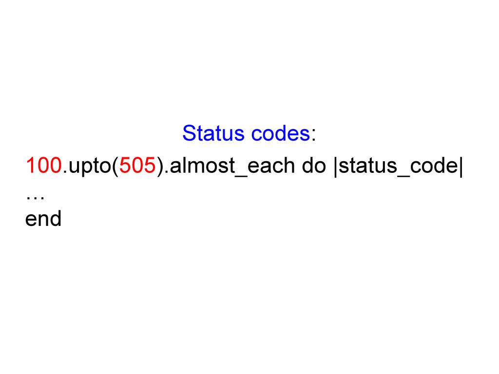 Status codes: 100.upto(505).almost_each do  sta...