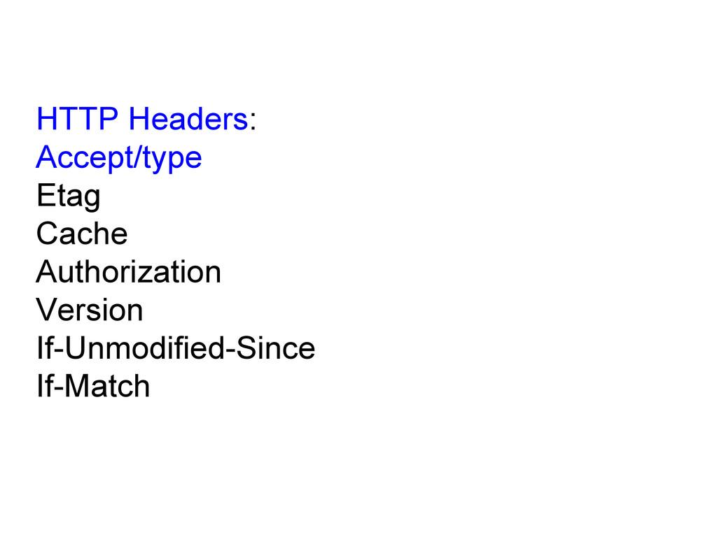 HTTP Headers: Accept/type Etag Cache Authorizat...