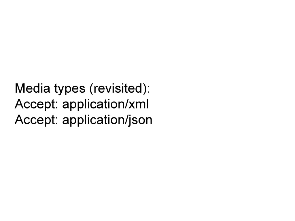 Media types (revisited): Accept: application/xm...
