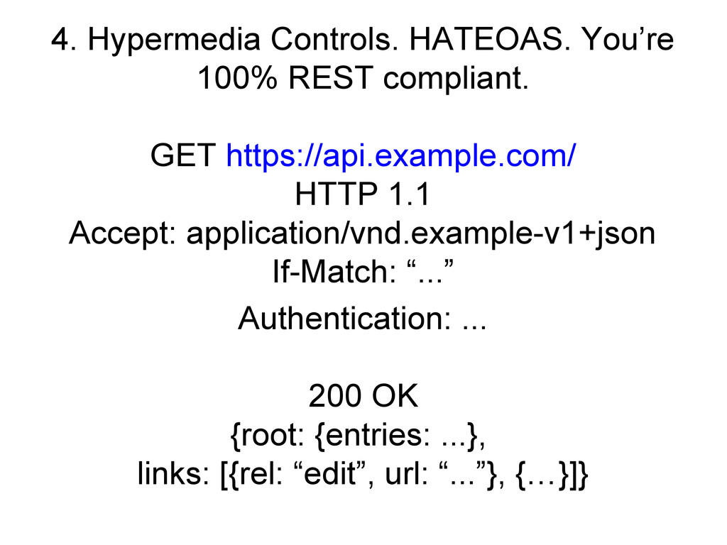 4. Hypermedia Controls. HATEOAS. You're 100% RE...