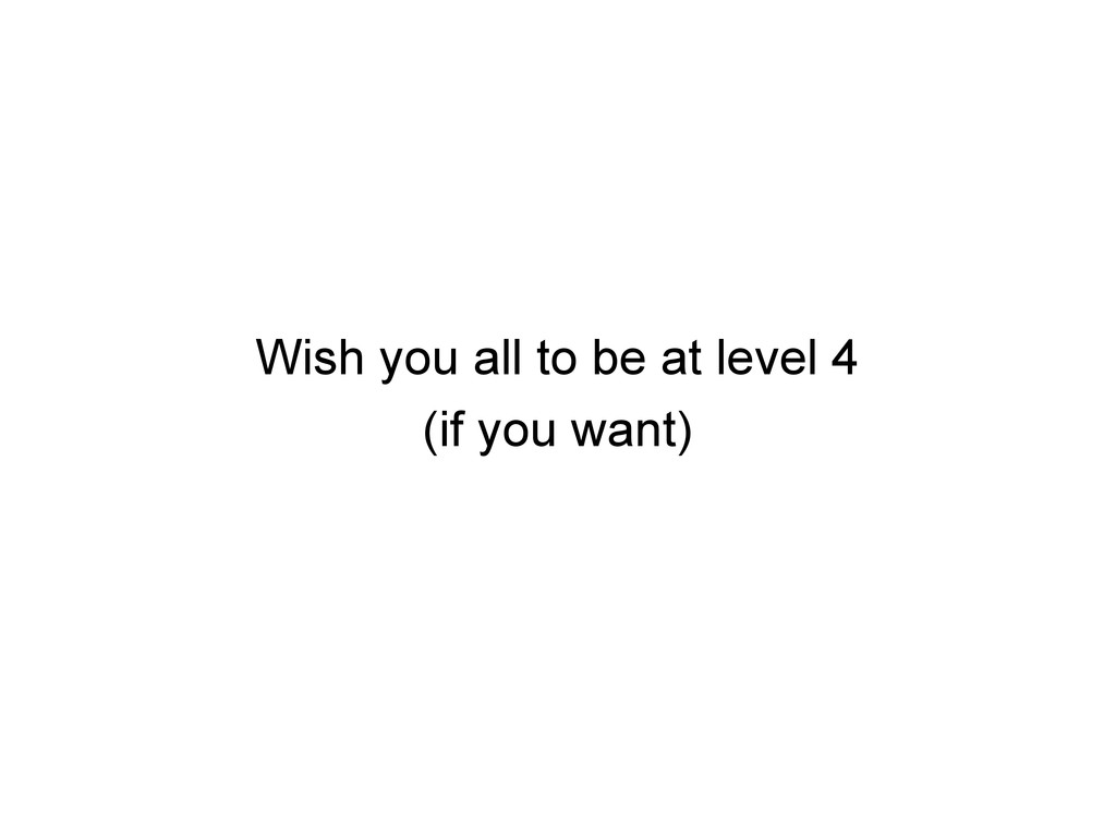 Wish you all to be at level 4 (if you want)