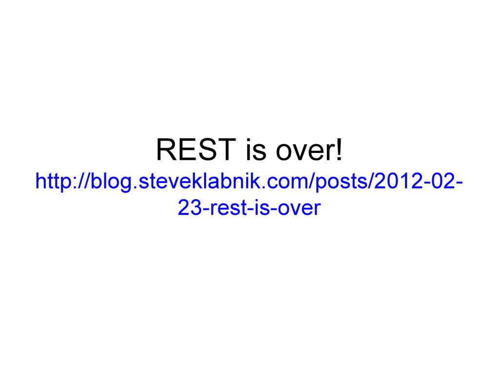 REST is over! http://blog.steveklabnik.com/post...
