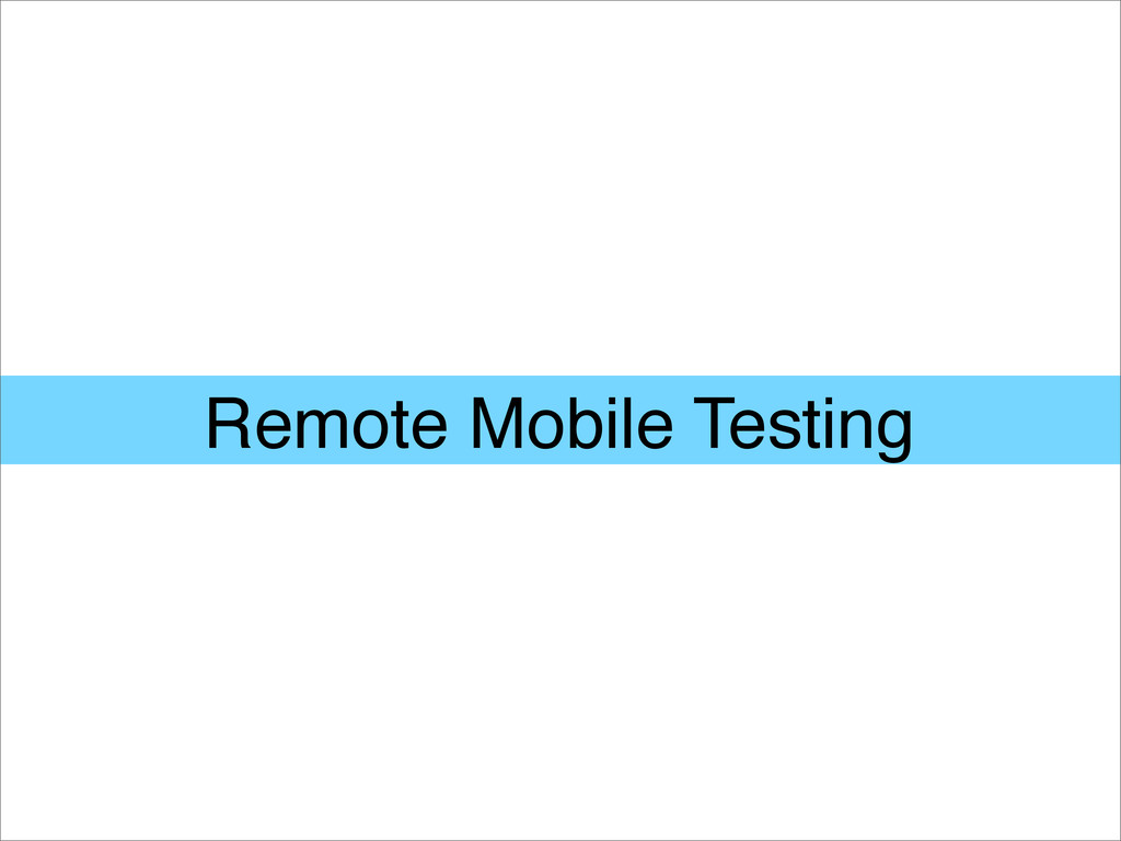 Remote Mobile Testing