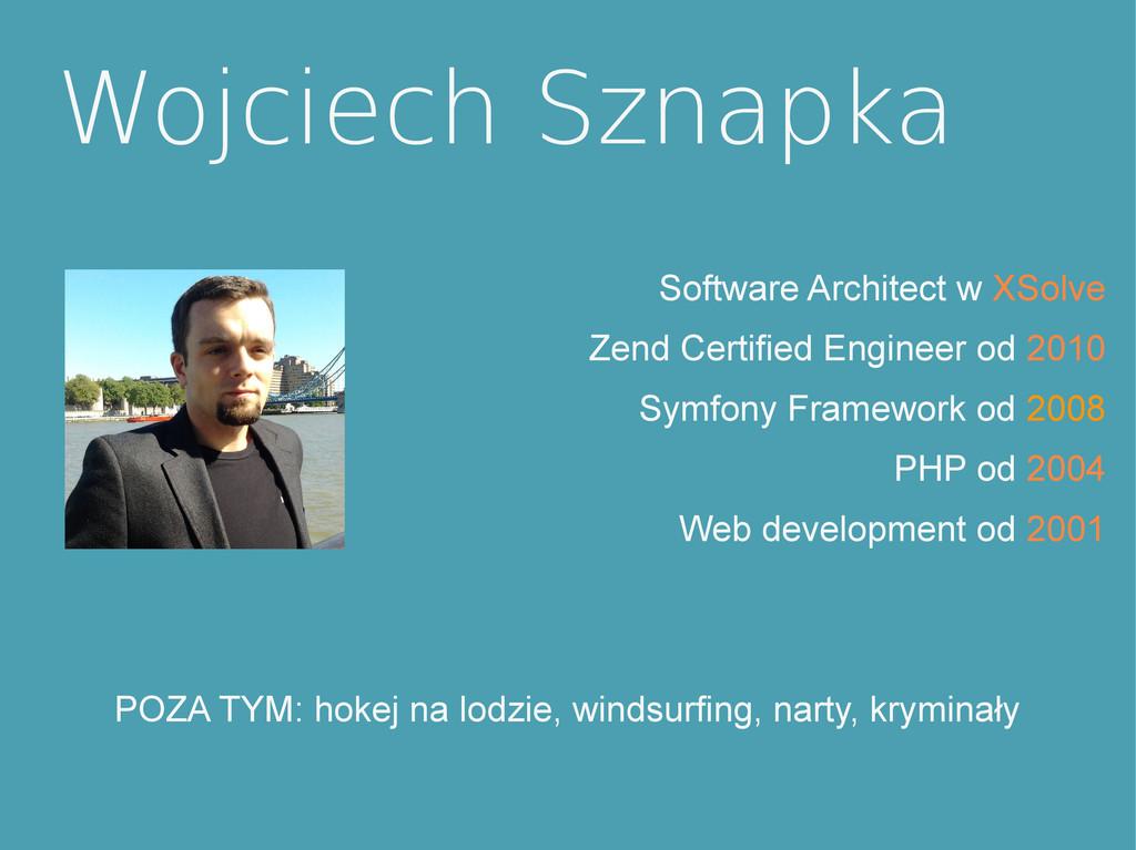 Wojciech Sznapka Software Architect w XSolve Ze...