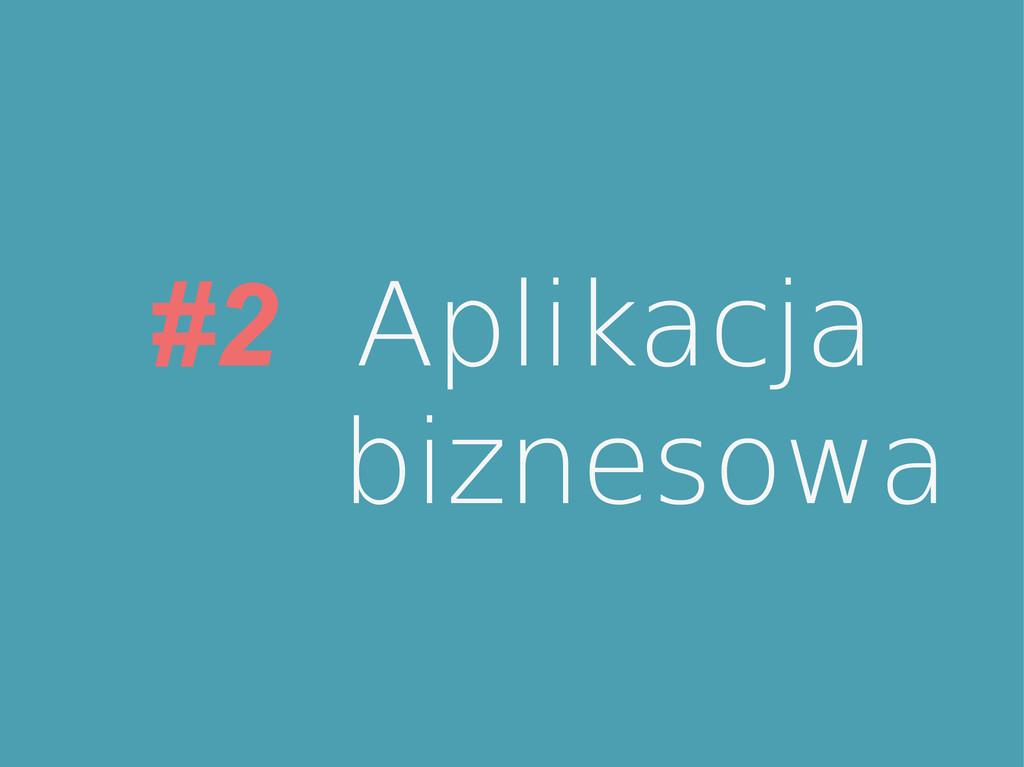 #2 Aplikacja biznesowa