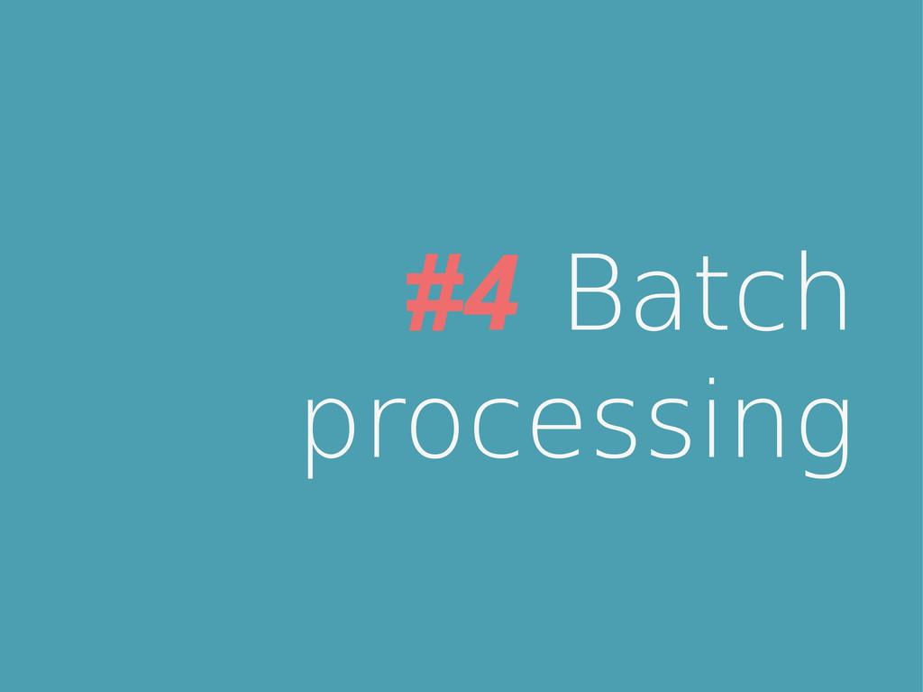 #4 Batch processing