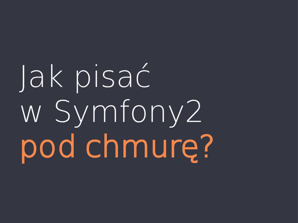 Jak pisać w Symfony2 pod chmurę?
