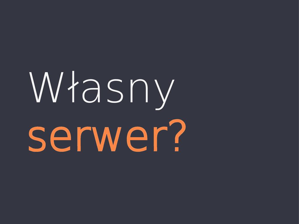 Własny serwer?