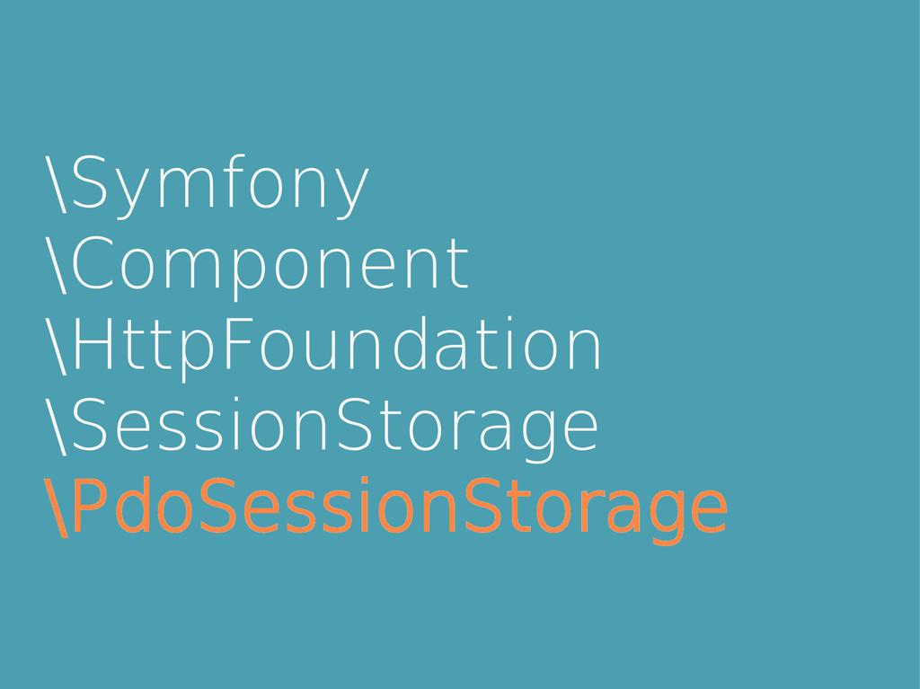 \Symfony \Component \HttpFoundation \SessionSto...