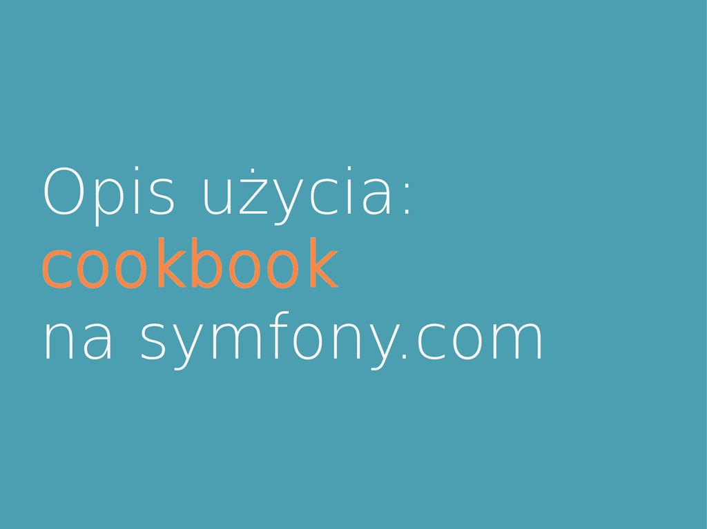 Opis użycia: cookbook na symfony.com