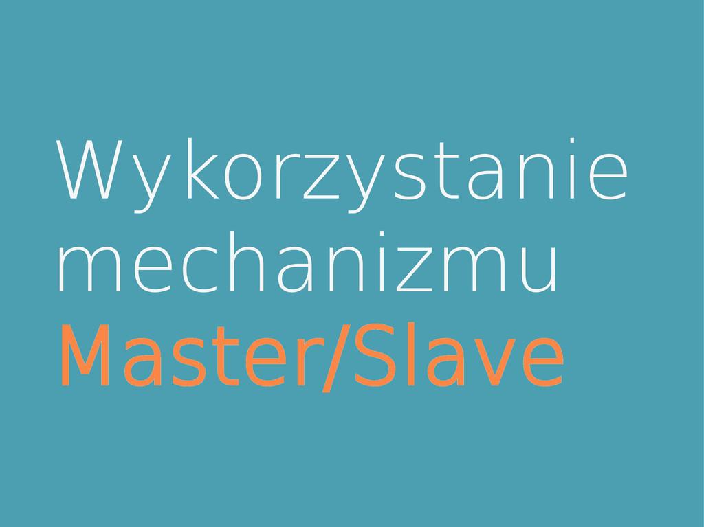 Wykorzystanie mechanizmu Master/Slave